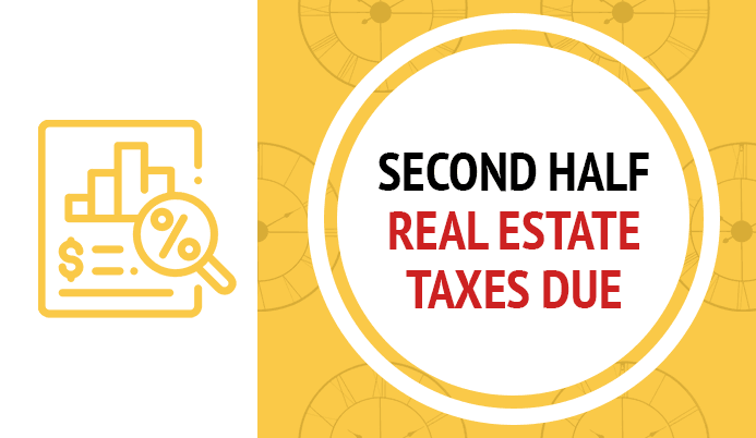 Second Half Real Estate Taxes Due in white circle on a yellow background with clocks