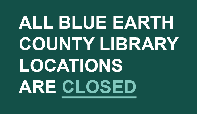 All Blue Earth County Library Locations closed.
